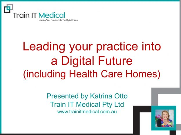 (24) Leading your practice into a Digital Future including Health Care Homes